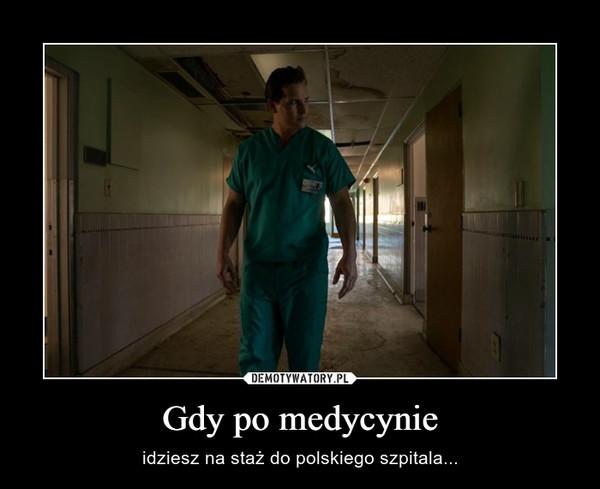 Gdy po medycynie – idziesz na staż do polskiego szpitala...