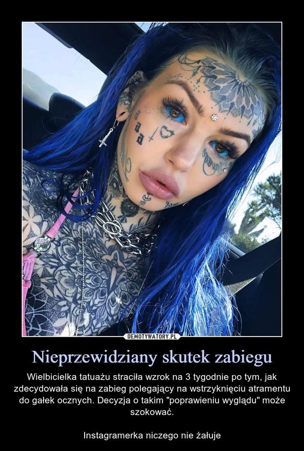 """Nieprzewidziany skutek zabiegu – Wielbicielka tatuażu straciła wzrok na 3 tygodnie po tym, jak zdecydowała się na zabieg polegający na wstrzyknięciu atramentu do gałek ocznych. Decyzja o takim """"poprawieniu wyglądu"""" może szokować.Instagramerka niczego nie żałuje"""