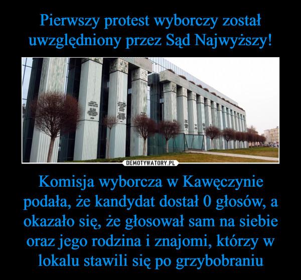 Komisja wyborcza w Kawęczynie podała, że kandydat dostał 0 głosów, a okazało się, że głosował sam na siebie oraz jego rodzina i znajomi, którzy w lokalu stawili się po grzybobraniu –