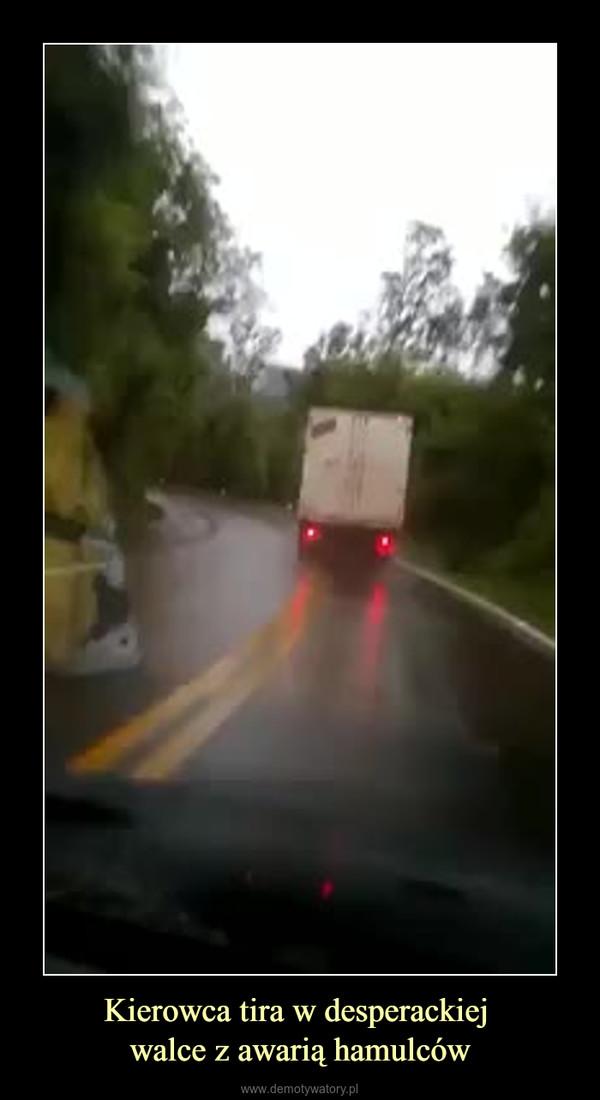 Kierowca tira w desperackiej walce z awarią hamulców –