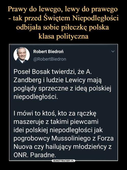 Prawy do lewego, lewy do prawego  - tak przed Świętem Niepodległości odbijała sobie piłeczkę polska  klasa polityczna