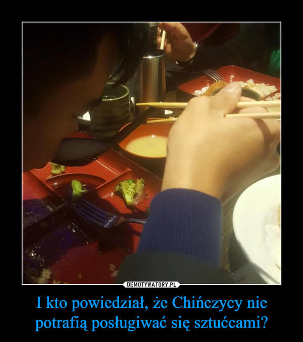 I kto powiedział, że Chińczycy nie potrafią posługiwać się sztućcami? –