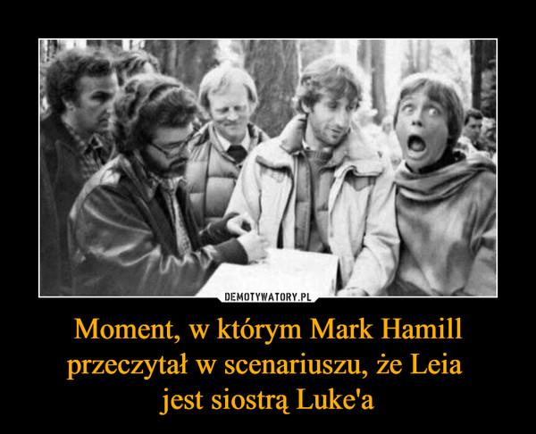 Moment, w którym Mark Hamill przeczytał w scenariuszu, że Leia jest siostrą Luke'a –
