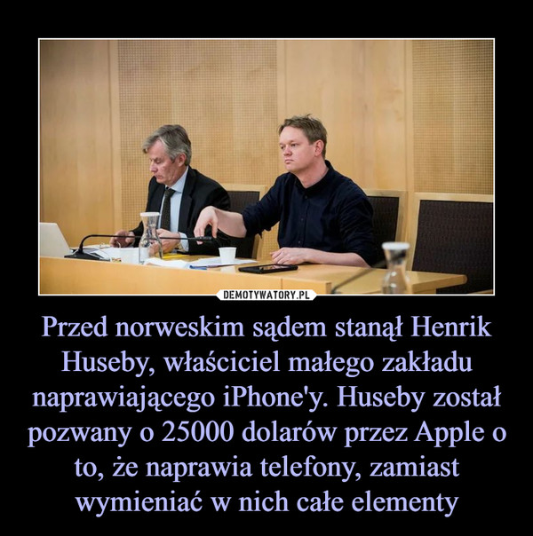 Przed norweskim sądem stanął Henrik Huseby, właściciel małego zakładu naprawiającego iPhone'y. Huseby został pozwany o 25000 dolarów przez Apple o to, że naprawia telefony, zamiast wymieniać w nich całe elementy –