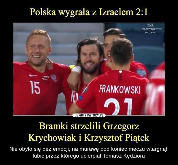 Bramki strzelili GrzegorzKrychowiak i Krzysztof Piątek – Nie obyło się bez emocji, na murawę pod koniec meczu wtargnął kibic przez którego ucierpiał Tomasz Kędziora
