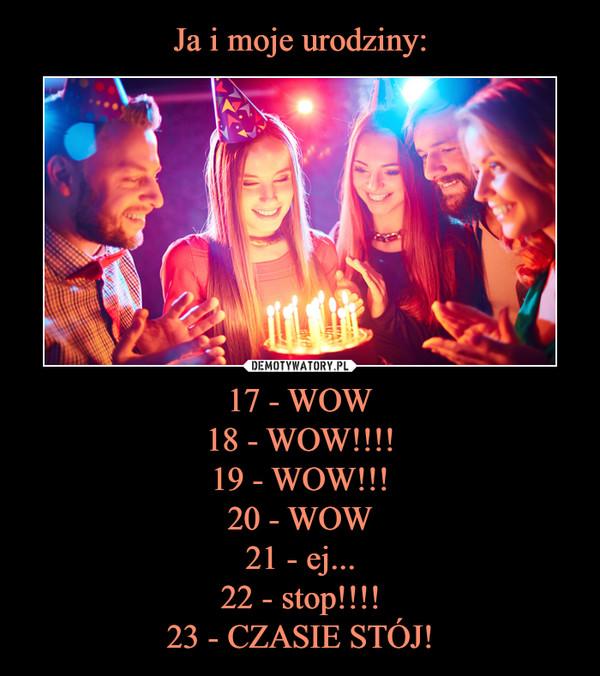 17 - WOW18 - WOW!!!!19 - WOW!!!20 - WOW21 - ej...22 - stop!!!!23 - CZASIE STÓJ! –