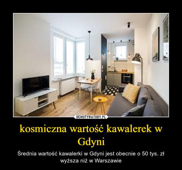 kosmiczna wartość kawalerek w Gdyni – Średnia wartość kawalerki w Gdyni jest obecnie o 50 tys. zł wyższa niż w Warszawie