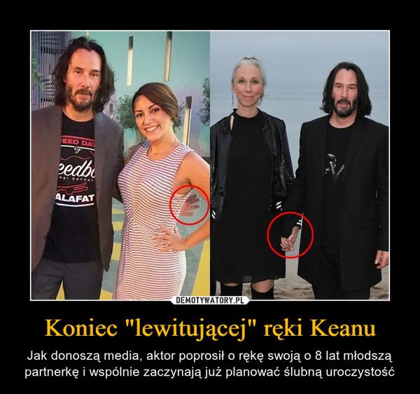 """Koniec """"lewitującej"""" ręki Keanu – Jak donoszą media, aktor poprosił o rękę swoją o 8 lat młodszą partnerkę i wspólnie zaczynają już planować ślubną uroczystość"""