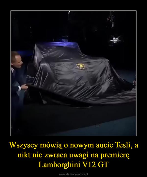 Wszyscy mówią o nowym aucie Tesli, a nikt nie zwraca uwagi na premierę Lamborghini V12 GT –