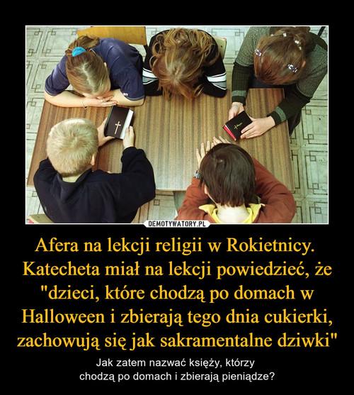 """Afera na lekcji religii w Rokietnicy.  Katecheta miał na lekcji powiedzieć, że """"dzieci, które chodzą po domach w Halloween i zbierają tego dnia cukierki, zachowują się jak sakramentalne dziwki"""""""