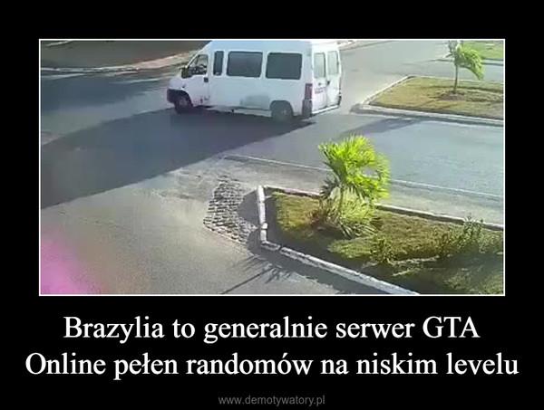 Brazylia to generalnie serwer GTA Online pełen randomów na niskim levelu –