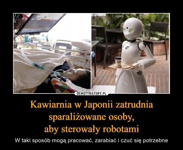 Kawiarnia w Japonii zatrudnia sparaliżowane osoby,aby sterowały robotami – W taki sposób mogą pracować, zarabiać i czuć się potrzebne