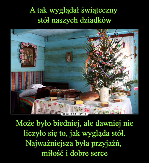 A tak wyglądał świąteczny  stół naszych dziadków Może było biedniej, ale dawniej nie liczyło się to, jak wygląda stół. Najważniejsza była przyjaźń,  miłość i dobre serce