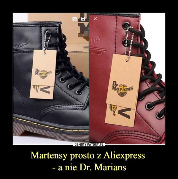Martensy prosto z Aliexpress - a nie Dr. Marians –
