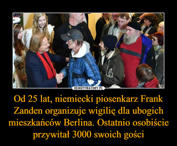 Od 25 lat, niemiecki piosenkarz Frank Zanden organizuje wigilię dla ubogich mieszkańców Berlina. Ostatnio osobiście przywitał 3000 swoich gości