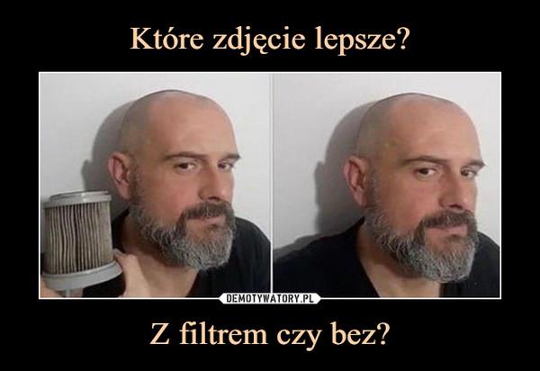 Z filtrem czy bez? –