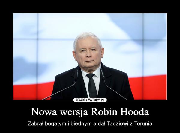 Nowa wersja Robin Hooda – Zabrał bogatym i biednym a dał Tadziowi z Torunia