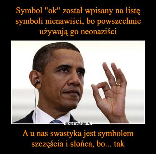 """Symbol """"ok"""" został wpisany na listę symboli nienawiści, bo powszechnie używają go neonaziści A u nas swastyka jest symbolem szczęścia i słońca, bo... tak"""