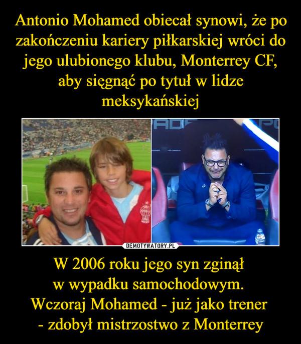 W 2006 roku jego syn zginął w wypadku samochodowym. Wczoraj Mohamed - już jako trener - zdobył mistrzostwo z Monterrey –  Czasem piłka to coś więcej niż zwykła gra - na FB