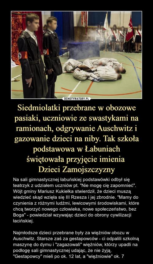 Siedmiolatki przebrane w obozowe pasiaki, uczniowie ze swastykami na ramionach, odgrywanie Auschwitz i gazowanie dzieci na niby. Tak szkoła podstawowa w Łabuniach świętowała przyjęcie imienia  Dzieci Zamojszczyzny