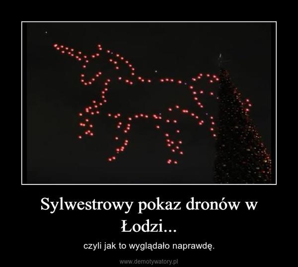 Sylwestrowy pokaz dronów w Łodzi... – czyli jak to wyglądało naprawdę.
