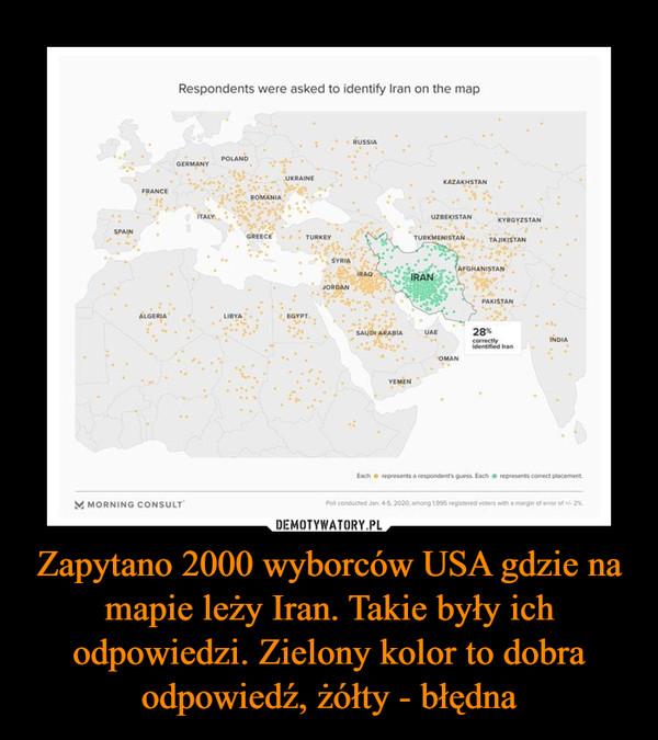 Zapytano 2000 wyborców USA gdzie na mapie leży Iran. Takie były ich odpowiedzi. Zielony kolor to dobra odpowiedź, żółty - błędna –