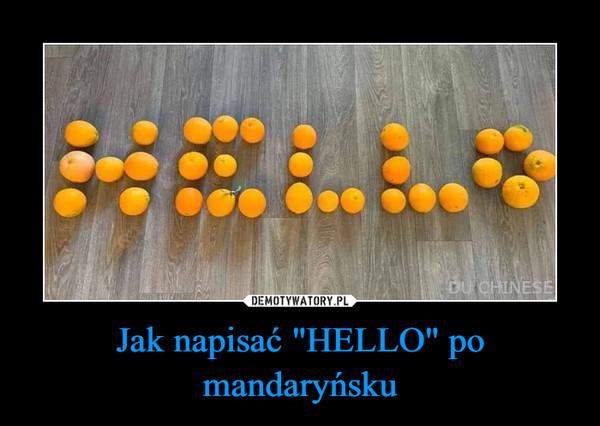 """Jak napisać """"HELLO"""" po mandaryńsku –"""