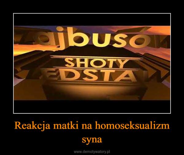 Reakcja matki na homoseksualizm syna –