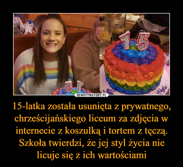 15-latka została usunięta z prywatnego, chrześcijańskiego liceum za zdjęcia w internecie z koszulką i tortem z tęczą. Szkoła twierdzi, że jej styl życia nie licuje się z ich wartościami –
