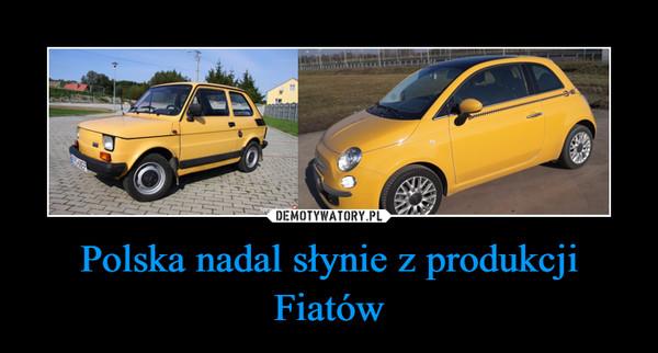Polska nadal słynie z produkcji Fiatów –