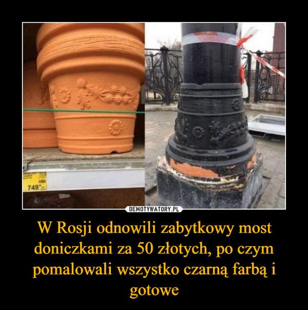 W Rosji odnowili zabytkowy most doniczkami za 50 złotych, po czym pomalowali wszystko czarną farbą i gotowe –