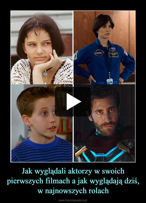 Jak wyglądali aktorzy w swoich pierwszych filmach a jak wyglądają dziś, w najnowszych rolach –