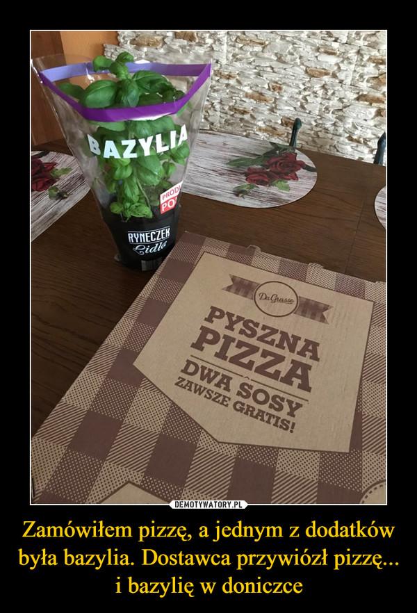 Zamówiłem pizzę, a jednym z dodatków była bazylia. Dostawca przywiózł pizzę... i bazylię w doniczce –