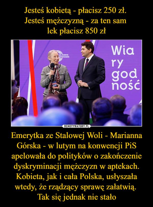 Emerytka ze Stalowej Woli - Marianna Górska - w lutym na konwencji PiS apelowała do polityków o zakończenie dyskryminacji mężczyzn w aptekach. Kobieta, jak i cała Polska, usłyszała wtedy, że rządzący sprawę załatwią. Tak się jednak nie stało –