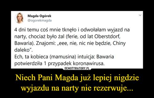 Niech Pani Magda już lepiej nigdzie wyjazdu na narty nie rezerwuje...