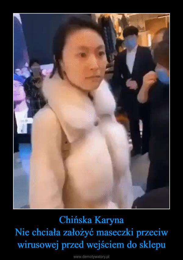 Chińska KarynaNie chciała założyć maseczki przeciw wirusowej przed wejściem do sklepu –