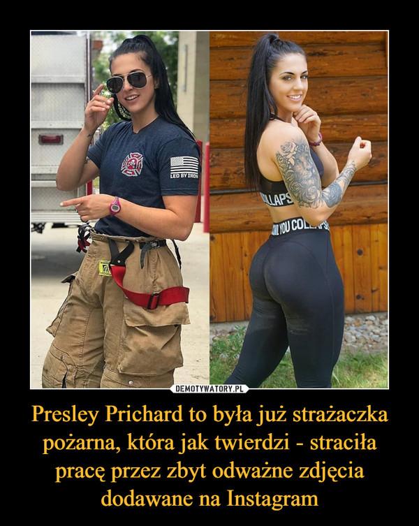 Presley Prichard to była już strażaczka pożarna, która jak twierdzi - straciła pracę przez zbyt odważne zdjęcia dodawane na Instagram –