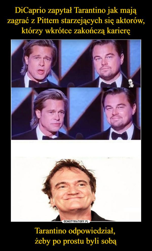 Tarantino odpowiedział, żeby po prostu byli sobą –