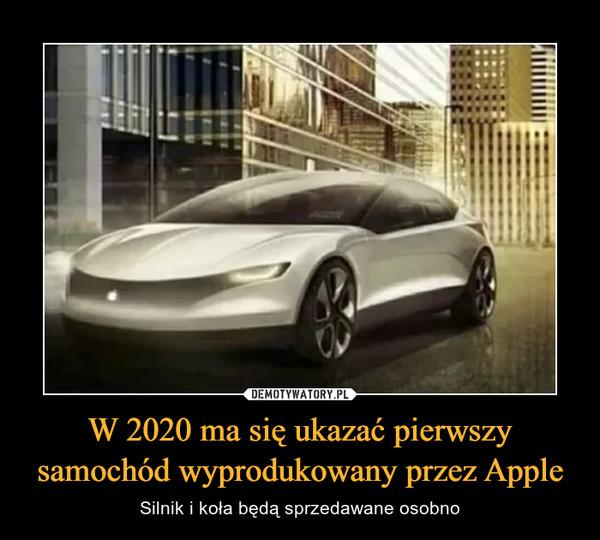 W 2020 ma się ukazać pierwszy samochód wyprodukowany przez Apple – Silnik i koła będą sprzedawane osobno