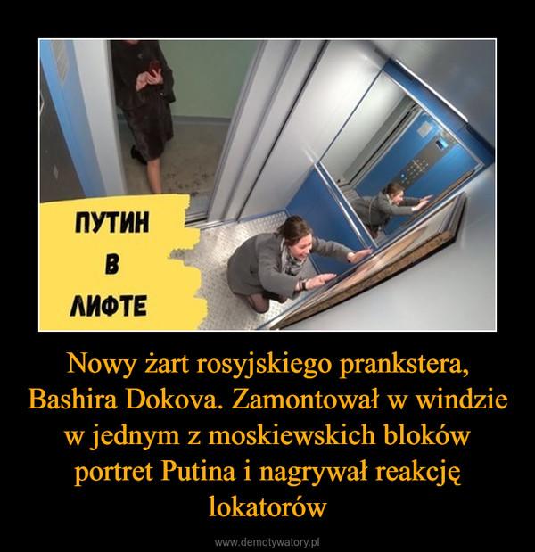 Nowy żart rosyjskiego prankstera, Bashira Dokova. Zamontował w windzie w jednym z moskiewskich bloków portret Putina i nagrywał reakcję lokatorów –