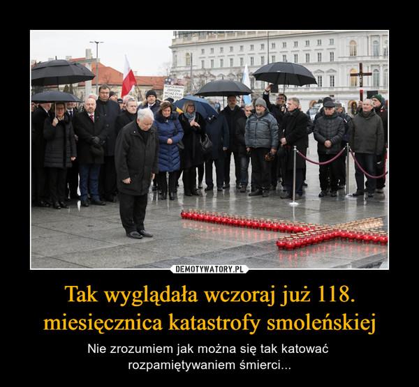 Tak wyglądała wczoraj już 118. miesięcznica katastrofy smoleńskiej – Nie zrozumiem jak można się tak katować rozpamiętywaniem śmierci...