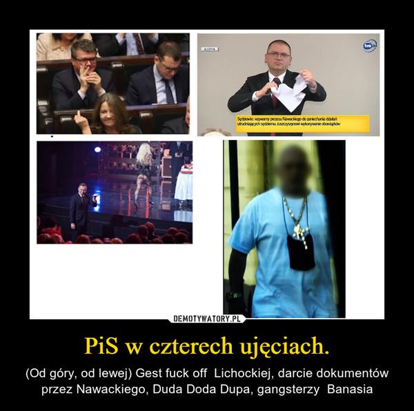 PiS w czterech ujęciach. – (Od góry, od lewej) Gest fuck off  Lichockiej, darcie dokumentów przez Nawackiego, Duda Doda Dupa, gangsterzy  Banasia