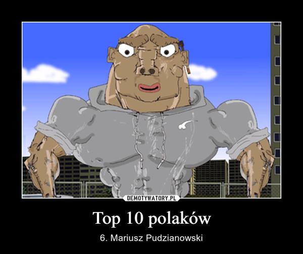 Top 10 polaków – 6. Mariusz Pudzianowski