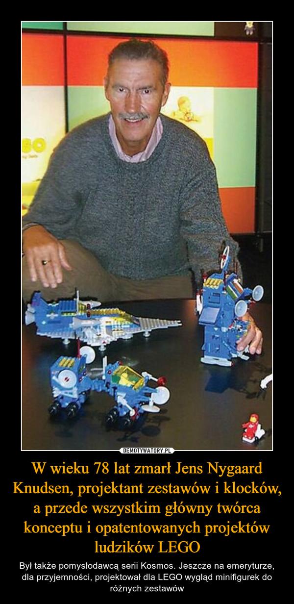 W wieku 78 lat zmarł Jens Nygaard Knudsen, projektant zestawów i klocków, a przede wszystkim główny twórca konceptu i opatentowanych projektów ludzików LEGO – Był także pomysłodawcą serii Kosmos. Jeszcze na emeryturze, dla przyjemności, projektował dla LEGO wygląd minifigurek do różnych zestawów
