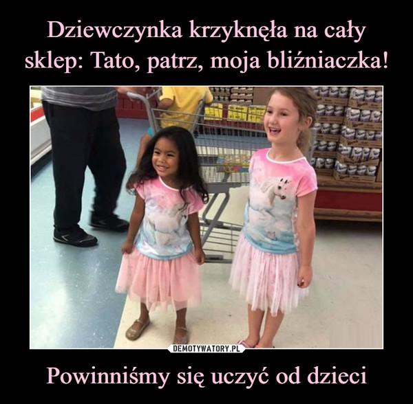 Powinniśmy się uczyć od dzieci –