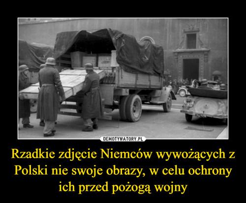 Rzadkie zdjęcie Niemców wywożących z Polski nie swoje obrazy, w celu ochrony ich przed pożogą wojny