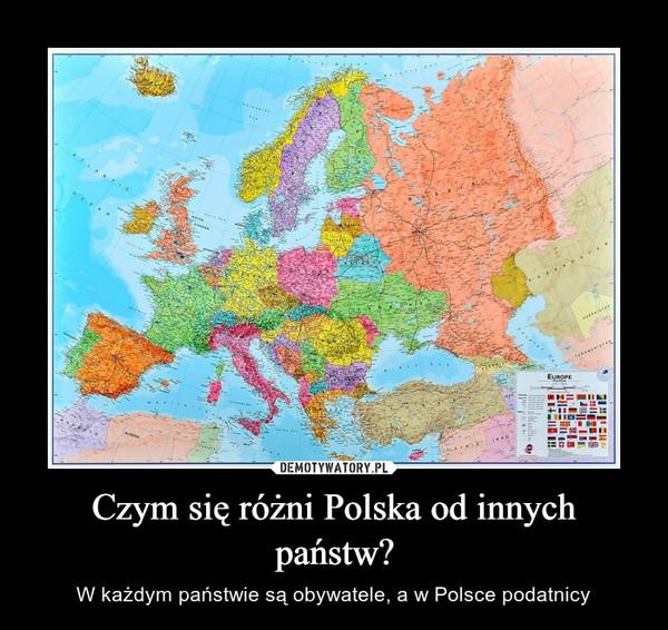 Czym się różni Polska od innych państw? – W każdym państwie są obywatele, a w Polsce podatnicy