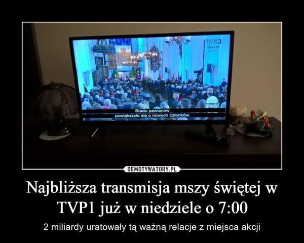 Najbliższa transmisja mszy świętej w TVP1 już w niedziele o 7:00 – 2 miliardy uratowały tą ważną relacje z miejsca akcji
