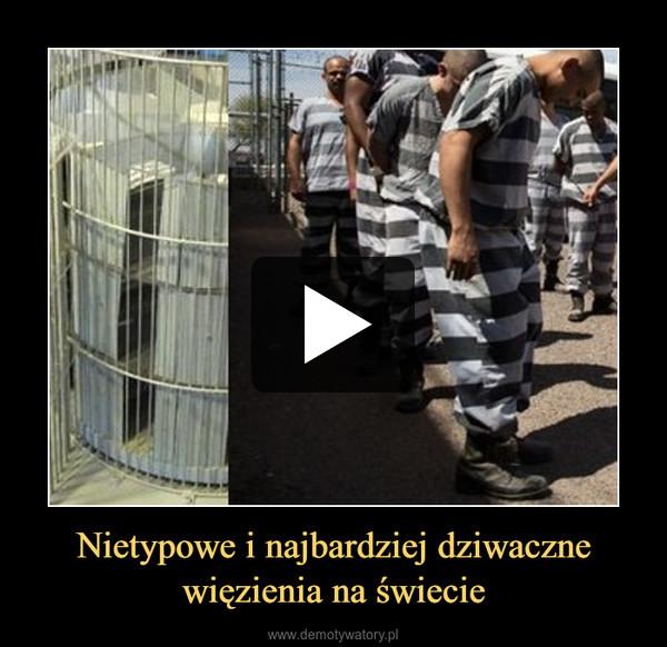 Nietypowe i najbardziej dziwaczne więzienia na świecie –