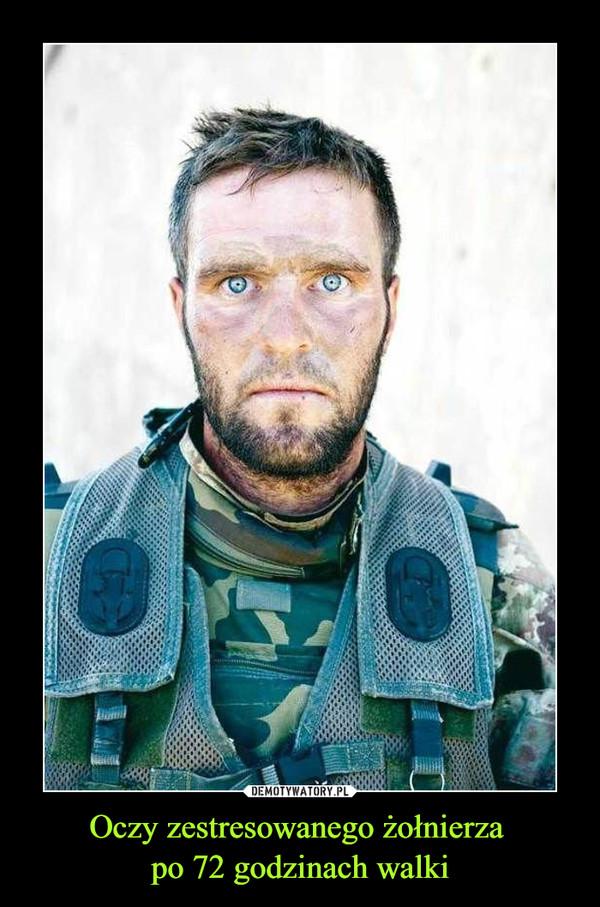Oczy zestresowanego żołnierza po 72 godzinach walki –